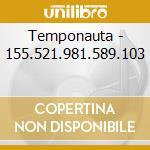 Temponauta - 155.521.981.589.103 cd musicale di TEMPONAUTA