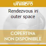 Rendezvous in outer space cd musicale