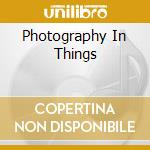 PHOTOGRAPHY IN THINGS                     cd musicale di MORTHEM VLADE ART