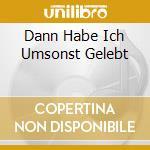 DANN HABE ICH UMSONST GELEBT cd musicale di L'AME IMMORTELLE
