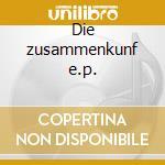 Die zusammenkunf e.p. cd musicale