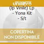 (LP VINILE) LP - YONA KIT             - S/T lp vinile di Kit Yona