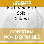 CD - FAITH VOID FAITH - SPLIT + SUBJECT cd musicale di FAITH VOID FAITH