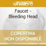 BLEEDING HEAD cd musicale di FAUCET