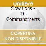 10 COMMANDMENTS cd musicale di Loris Slow