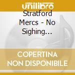 NO SIGHING STRAINS OF V cd musicale di Mercs Stratford