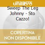 STO CAZZO! cd musicale di SWEEP THE LEG JOHNNY