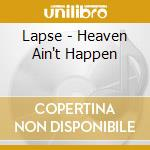 Heaven ain't happening cd musicale di The Lapse