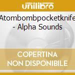 ALPHA SOUNDS                              cd musicale di ATOMBOMBPOCKETKNIFE