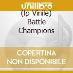 (LP VINILE) BATTLE CHAMPIONS lp vinile di DIANOGAH