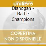 BATTLE CHAMPIONS cd musicale di DIANOGAH