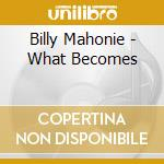 WHAT BECOMES cd musicale di Mahonie Billy