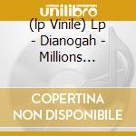 (LP VINILE) LP - DIANOGAH             - MILLIONS... lp vinile di DIANOGAH