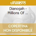 MILLIONS OF ...                           cd musicale di DIANOGAH