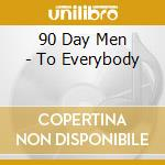 90 Day Men - To Everybody cd musicale di 90 DAY MEN