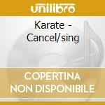CANCEL/SING                               cd musicale di KARATE
