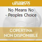 PEOPLES CHOICE cd musicale di NO MEANS NO
