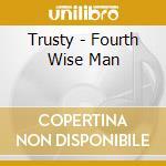 FOURTH WISE MAN cd musicale di TRUSTY