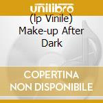 (LP VINILE) MAKE-UP AFTER DARK lp vinile di MAKE-UP