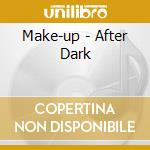 AFTER DARK cd musicale di MAKE-UP