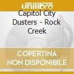 ROCK CREEK cd musicale di CAPITOL CITY DUSTERS