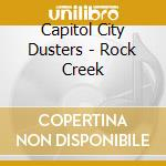Capitol City Dusters - Rock Creek cd musicale di CAPITOL CITY DUSTERS