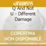DIFFERENT DAMAGE cd musicale di Q AND NOT U