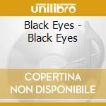 Black Eyes - Black Eyes cd musicale di Eyes Black