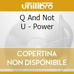 POWER                                     cd musicale di Q AND NOT U