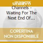 WAITING FOR THE NEXT END OF THE WORL cd musicale di CHANNELS