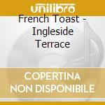 INGLESIDE TERRACE cd musicale di Toast French