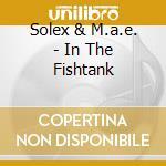 IN THE FISHTANK                           cd musicale di SOLEX + M.A.E.