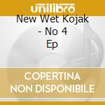 CD - NEW WET KOJAK - NO 4 EP cd musicale di NEW WET KOJAK