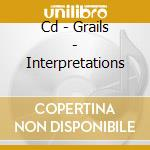 CD - GRAILS - INTERPRETATIONS cd musicale di GRAILS