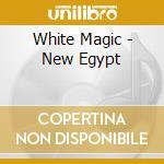 White Magic - New Egypt cd musicale di Magic White