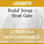 STRAIT GATE                               cd musicale di Songs Boduf