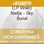 (LP VINILE) Sky burial lp vinile di NADJA