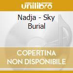 Nadja - Sky Burial cd musicale di NADJA