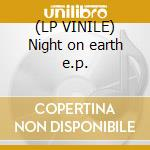 (LP VINILE) Night on earth e.p. lp vinile