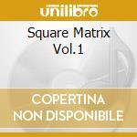 SQUARE MATRIX VOL.1                       cd musicale di Artisti Vari