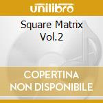SQUARE MATRIX VOL.2                       cd musicale di Artisti Vari