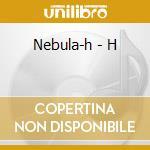 H                                         cd musicale di NEBULA-H