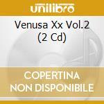 VENUSA XX VOL.2                           cd musicale di Artisti Vari