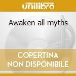 Awaken all myths cd musicale