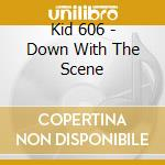DOWN WITH THE SCENE cd musicale di KID 606