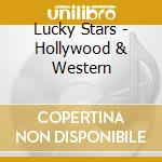 HOLLYWOOD & WESTERN                       cd musicale di Stars Lucky