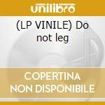 (LP VINILE) Do not leg lp vinile