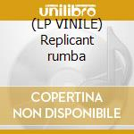 (LP VINILE) Replicant rumba lp vinile
