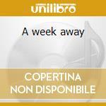 A week away cd musicale