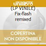 (LP VINILE) Fix-flash remixed lp vinile